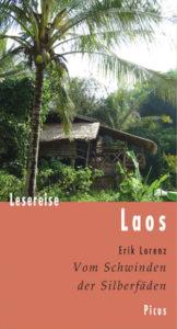 Lesereise Laos - Vom Schwinden der Silberfäden (Picus Lesereisen)